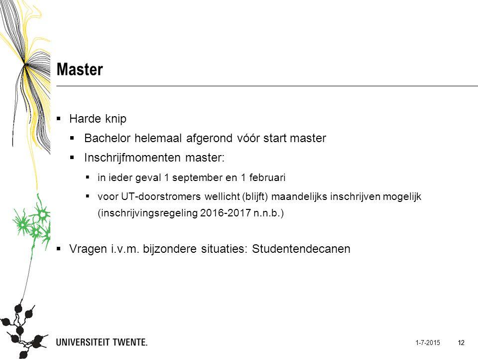 12 1-7-2015 12 Master  Harde knip  Bachelor helemaal afgerond vóór start master  Inschrijfmomenten master:  in ieder geval 1 september en 1 februa