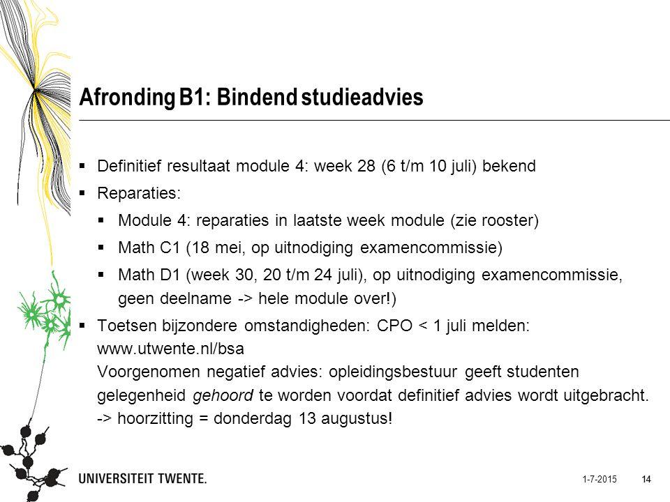 14 1-7-2015 14 Afronding B1: Bindend studieadvies  Definitief resultaat module 4: week 28 (6 t/m 10 juli) bekend  Reparaties:  Module 4: reparaties