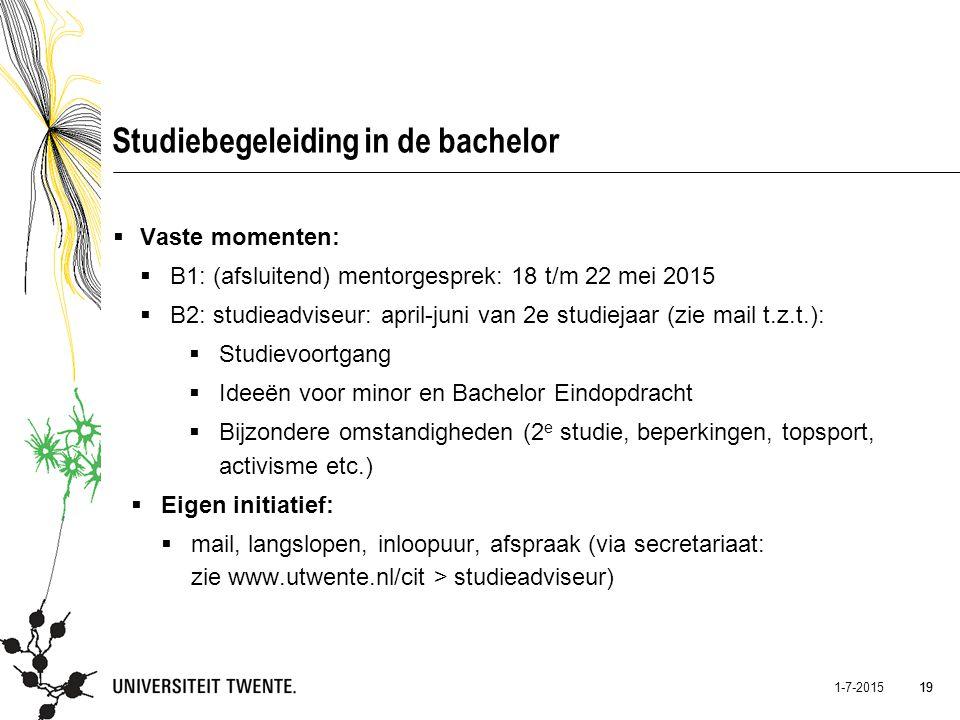 19 1-7-2015 19 Studiebegeleiding in de bachelor  Vaste momenten:  B1: (afsluitend) mentorgesprek: 18 t/m 22 mei 2015  B2: studieadviseur: april-jun