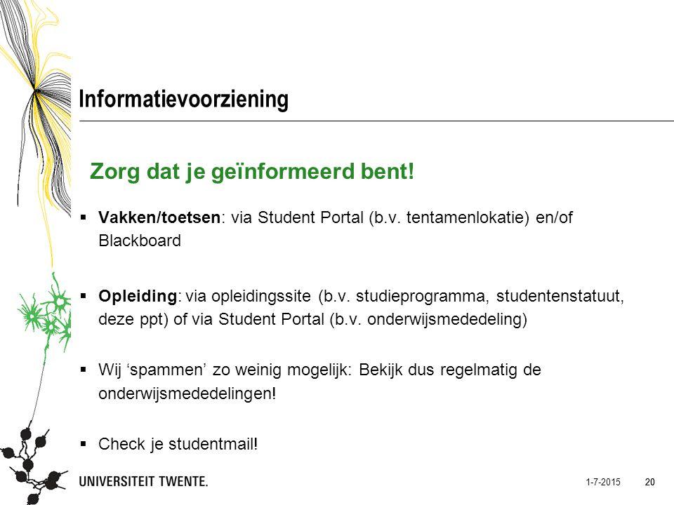 20 1-7-2015 20 Informatievoorziening  Vakken/toetsen: via Student Portal (b.v. tentamenlokatie) en/of Blackboard  Opleiding: via opleidingssite (b.v