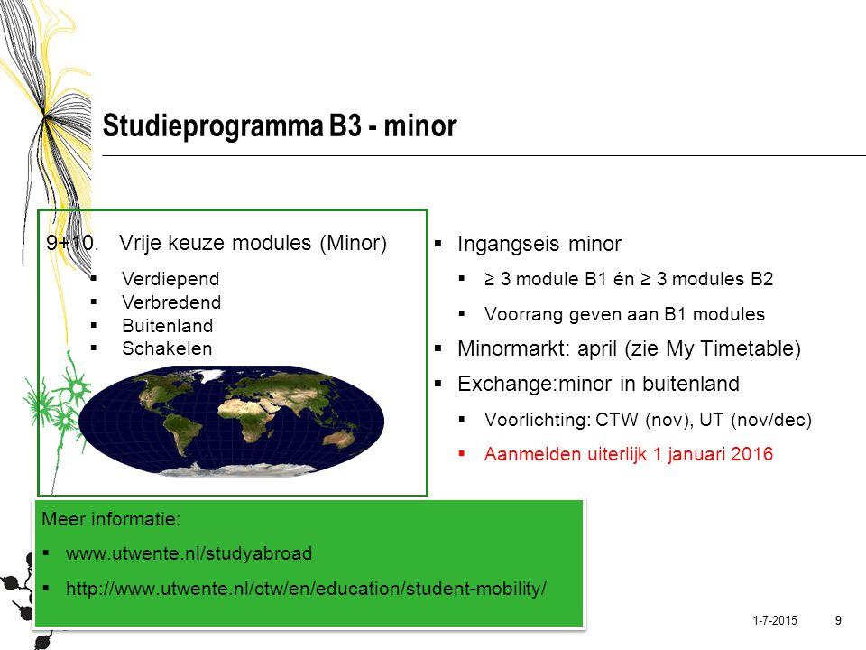 10 1-7-2015 10 Studieprogramma B3 - Afstudeersemester Module 1 t/m 8 afgerond Eindopdracht: binnen- of buitenland Voorbereiding start in module 8 (Professionele Vaardigheden o.a.