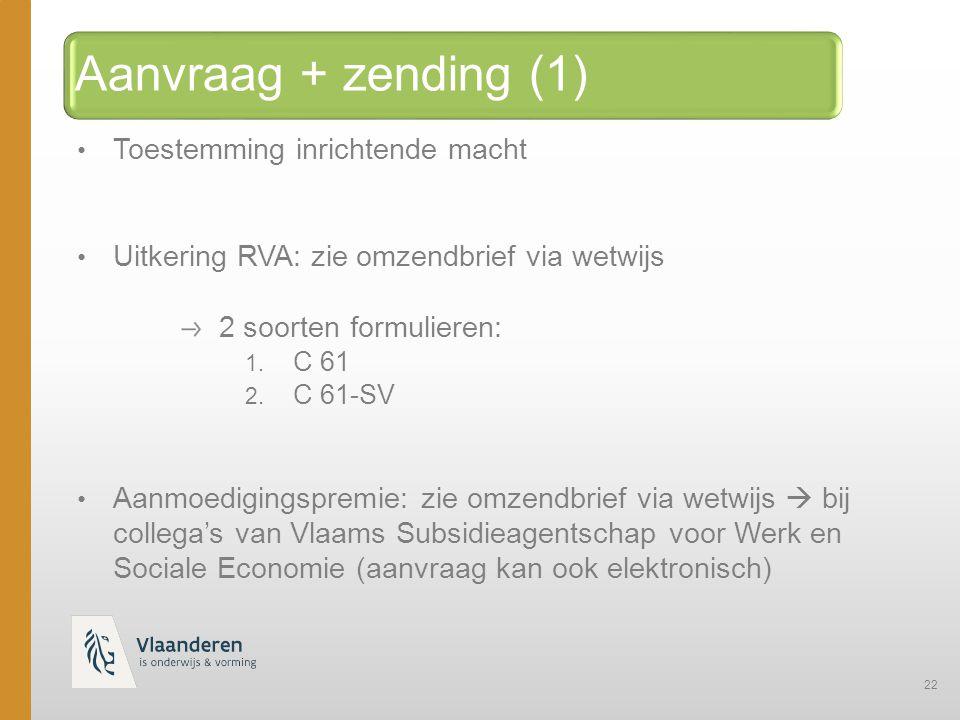 22 Aanvraag + zending (1) Toestemming inrichtende macht Uitkering RVA: zie omzendbrief via wetwijs 2 soorten formulieren: 1.