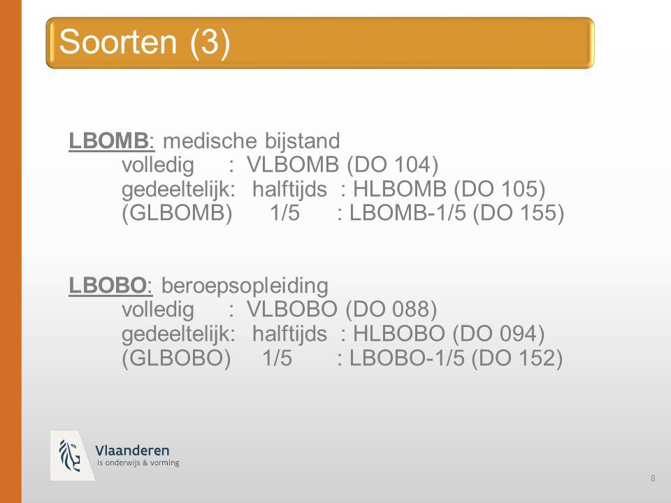 8 LBOMB: medische bijstand volledig : VLBOMB (DO 104) gedeeltelijk: halftijds : HLBOMB (DO 105) (GLBOMB) 1/5: LBOMB-1/5 (DO 155) LBOBO: beroepsopleiding volledig : VLBOBO (DO 088) gedeeltelijk: halftijds : HLBOBO (DO 094) (GLBOBO) 1/5: LBOBO-1/5 (DO 152)