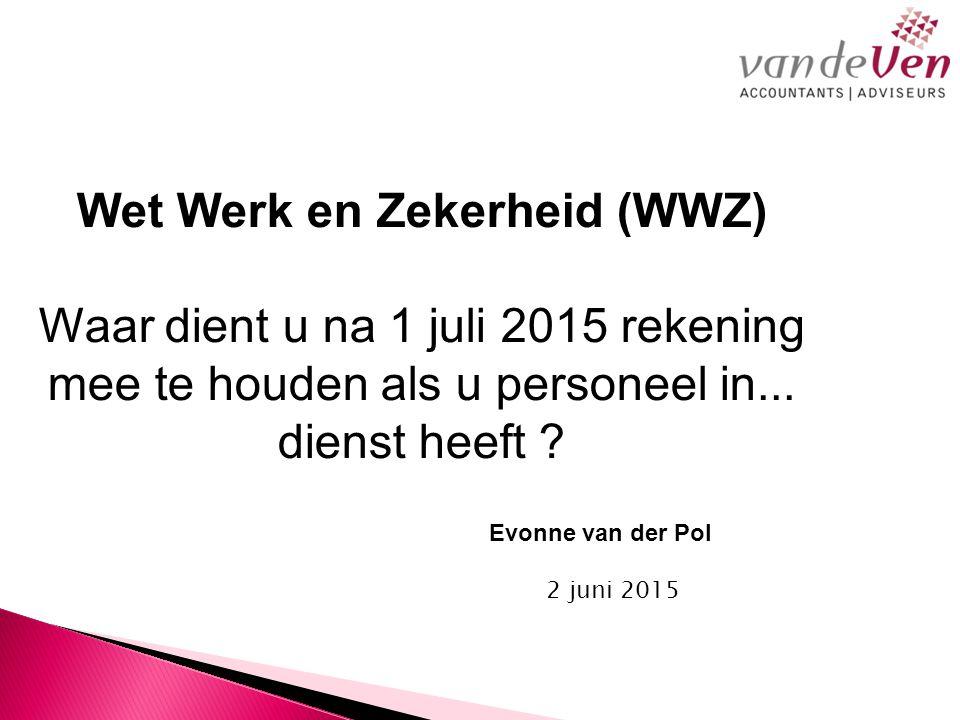Wet Werk en Zekerheid (WWZ) Waar dient u na 1 juli 2015 rekening mee te houden als u personeel in...