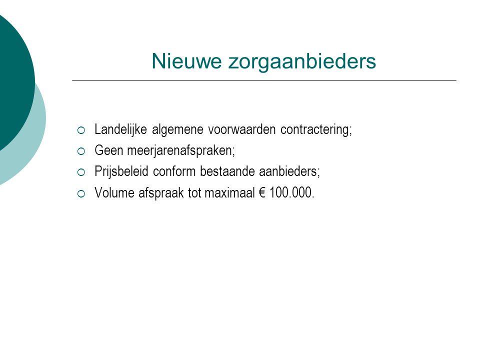 Nieuwe zorgaanbieders  Landelijke algemene voorwaarden contractering;  Geen meerjarenafspraken;  Prijsbeleid conform bestaande aanbieders;  Volume afspraak tot maximaal € 100.000.