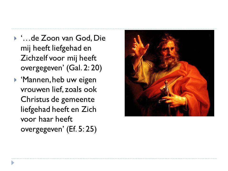  '…de Zoon van God, Die mij heeft liefgehad en Zichzelf voor mij heeft overgegeven' (Gal.
