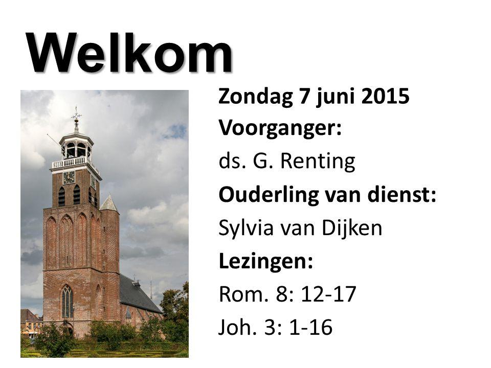 Welkom Zondag 7 juni 2015 Voorganger: ds. G.