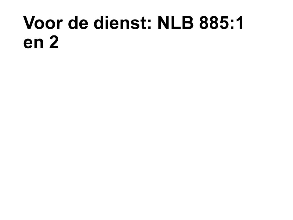 Voor de dienst: NLB 885:1 en 2
