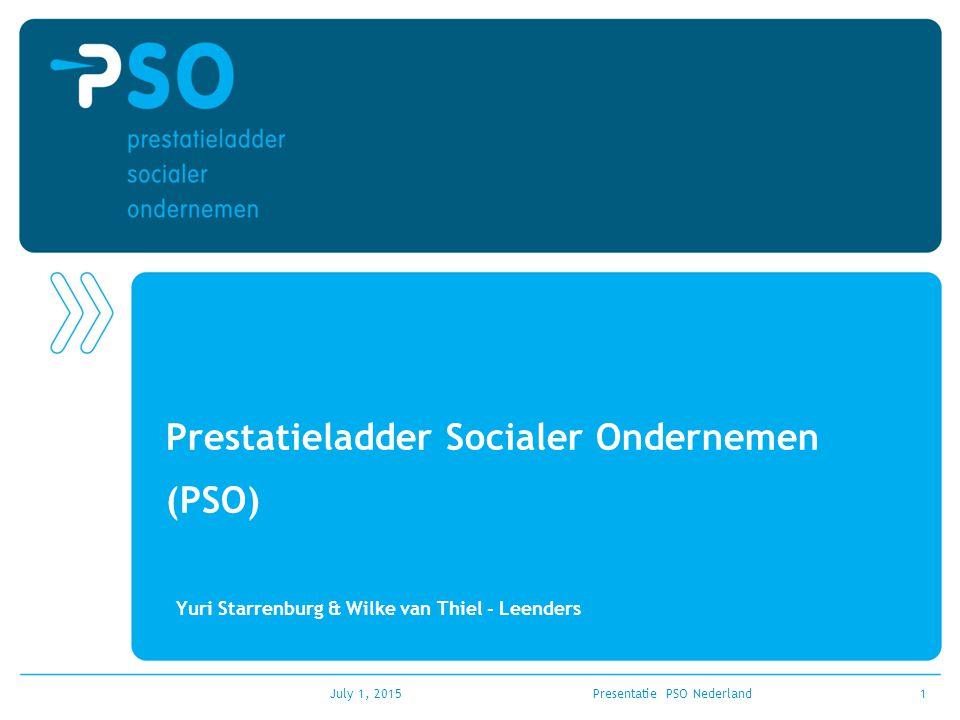 July 1, 2015Presentatie PSO Nederland1 Prestatieladder Socialer Ondernemen (PSO) Yuri Starrenburg & Wilke van Thiel - Leenders