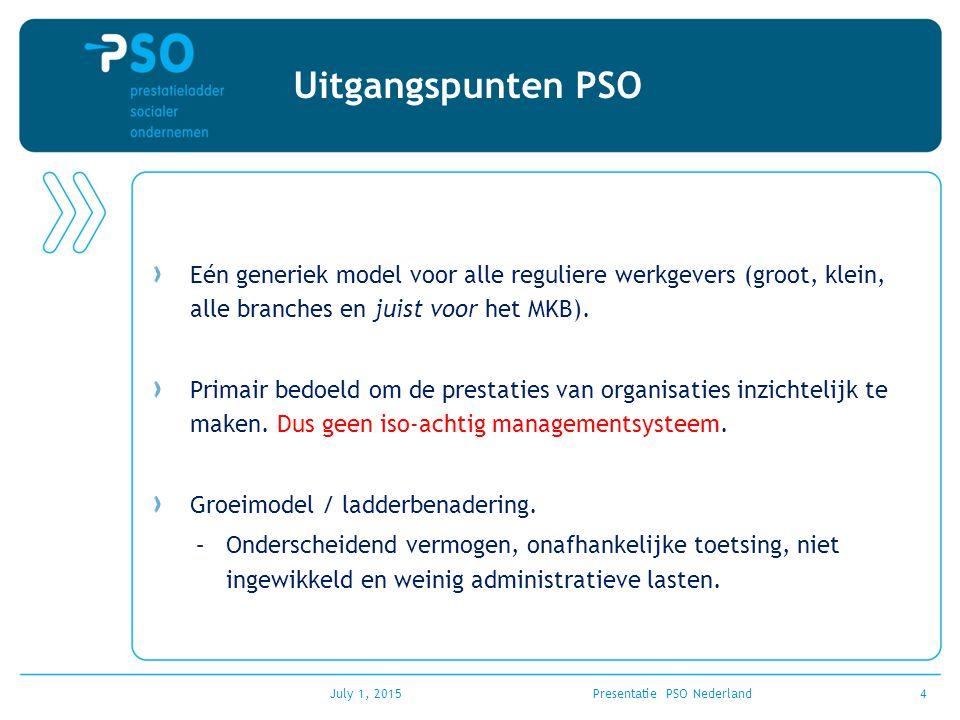 July 1, 2015Presentatie PSO Nederland4 Uitgangspunten PSO Eén generiek model voor alle reguliere werkgevers (groot, klein, alle branches en juist voor