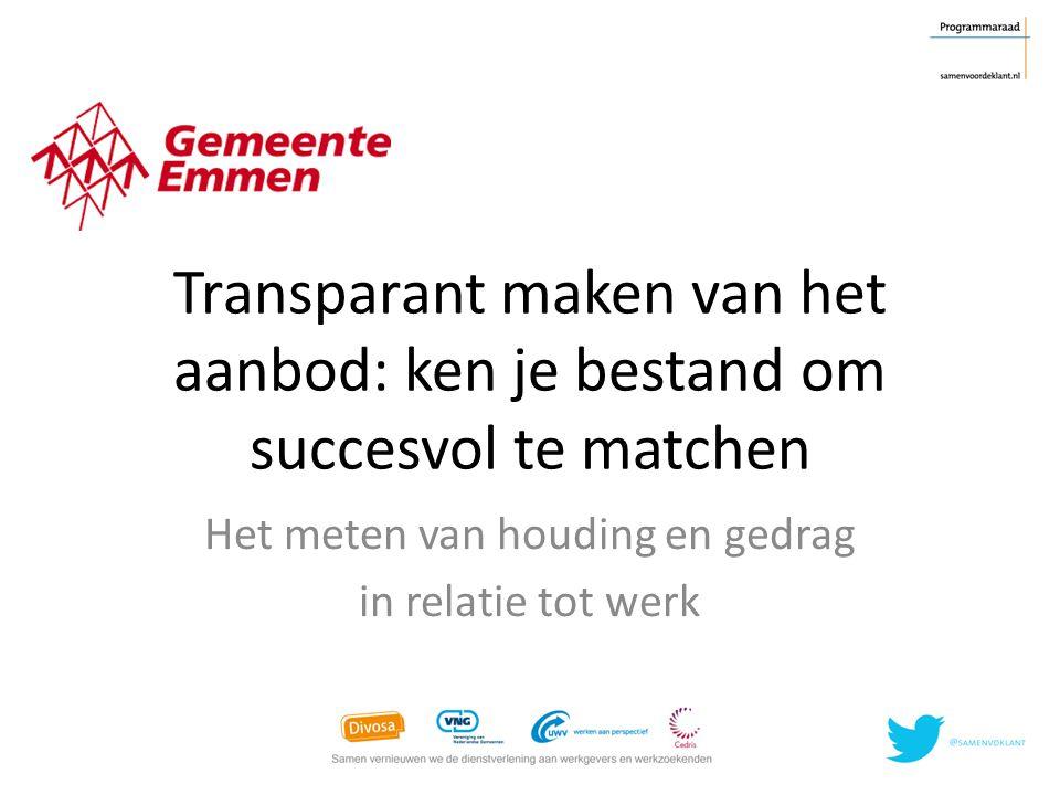 Transparant maken van het aanbod: ken je bestand om succesvol te matchen Het meten van houding en gedrag in relatie tot werk