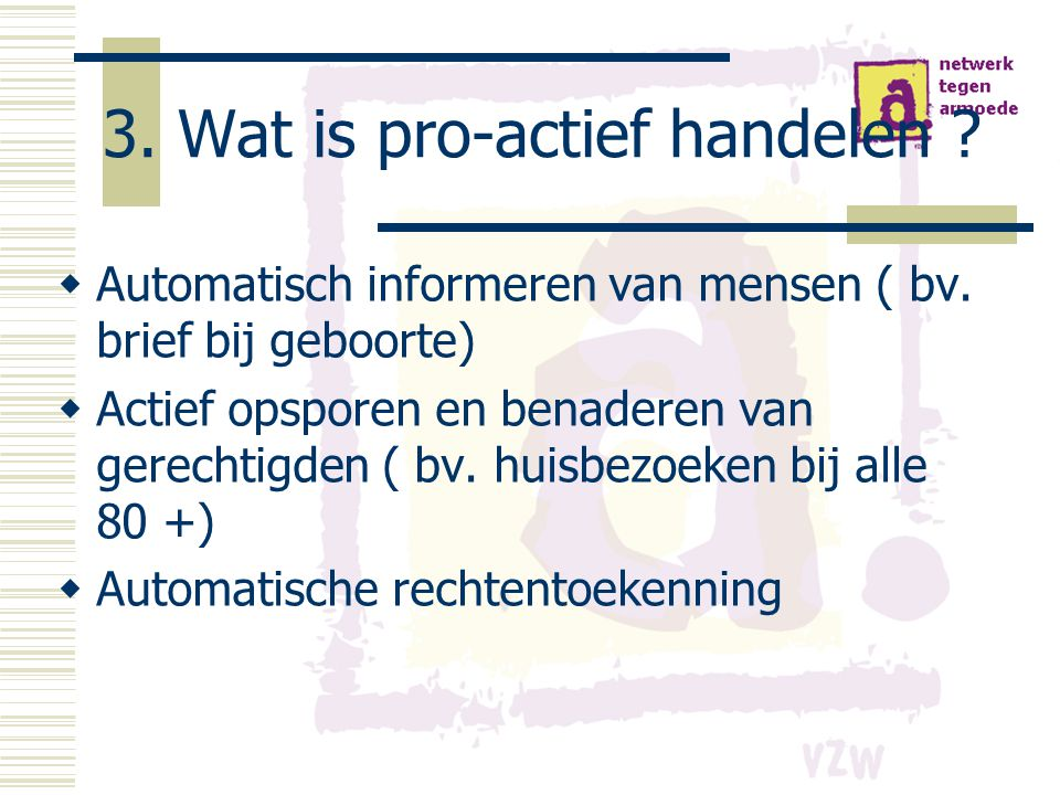 3. Wat is pro-actief handelen .  Automatisch informeren van mensen ( bv.