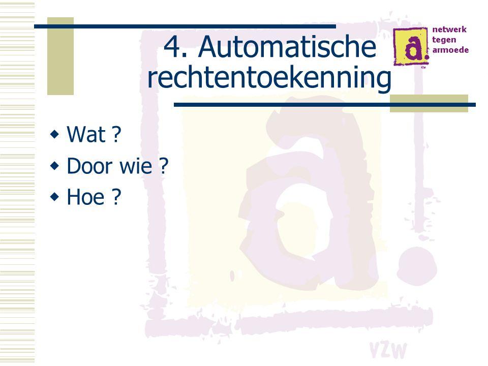 4.Automatische rechtentoekenning : Door wie .  Betreffende dienst: bv.