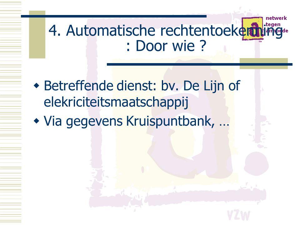 4. Automatische rechtentoekenning : Door wie .  Betreffende dienst: bv.