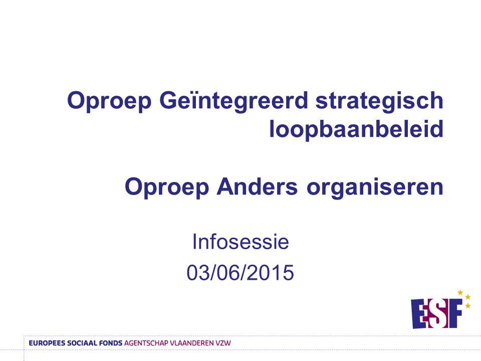 Oproep Geïntegreerd strategisch loopbaanbeleid Oproep Anders organiseren Infosessie 03/06/2015