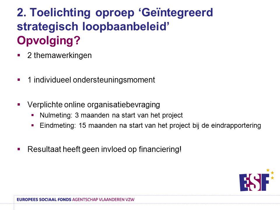 2. Toelichting oproep 'Geïntegreerd strategisch loopbaanbeleid' Opvolging?  2 themawerkingen  1 individueel ondersteuningsmoment  Verplichte online