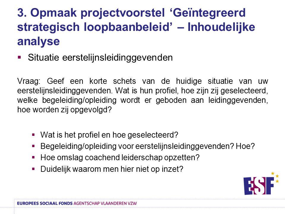 3. Opmaak projectvoorstel 'Geïntegreerd strategisch loopbaanbeleid' – Inhoudelijke analyse  Situatie eerstelijnsleidinggevenden Vraag: Geef een korte