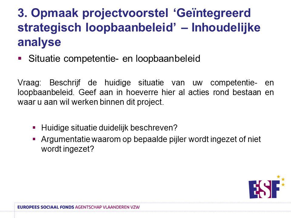 3. Opmaak projectvoorstel 'Geïntegreerd strategisch loopbaanbeleid' – Inhoudelijke analyse  Situatie competentie- en loopbaanbeleid Vraag: Beschrijf