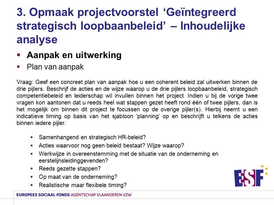 3. Opmaak projectvoorstel 'Geïntegreerd strategisch loopbaanbeleid' – Inhoudelijke analyse  Aanpak en uitwerking  Plan van aanpak Vraag: Geef een co