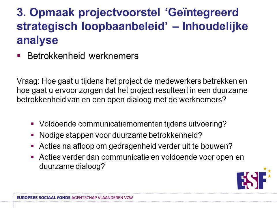 3. Opmaak projectvoorstel 'Geïntegreerd strategisch loopbaanbeleid' – Inhoudelijke analyse  Betrokkenheid werknemers Vraag: Hoe gaat u tijdens het pr