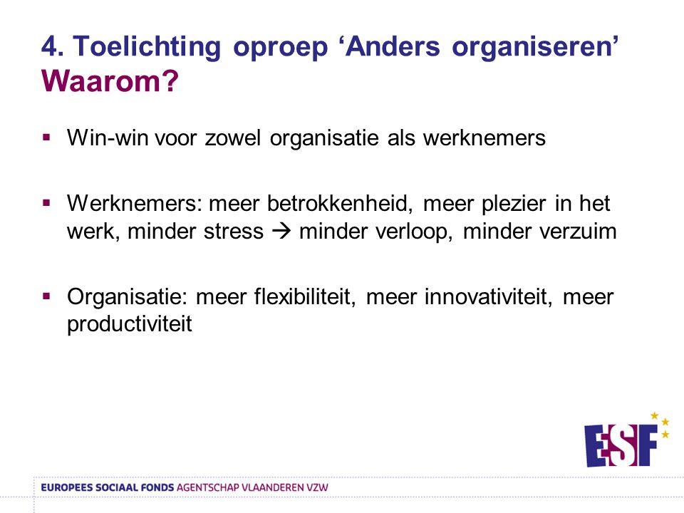 4. Toelichting oproep 'Anders organiseren' Waarom?  Win-win voor zowel organisatie als werknemers  Werknemers: meer betrokkenheid, meer plezier in h