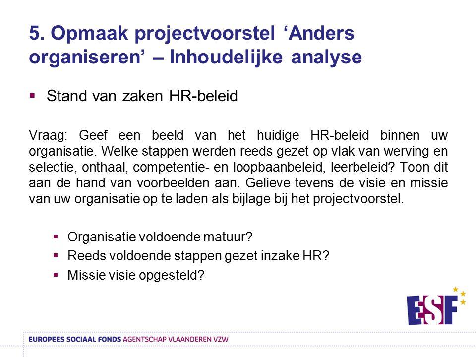 5. Opmaak projectvoorstel 'Anders organiseren' – Inhoudelijke analyse  Stand van zaken HR-beleid Vraag: Geef een beeld van het huidige HR-beleid binn