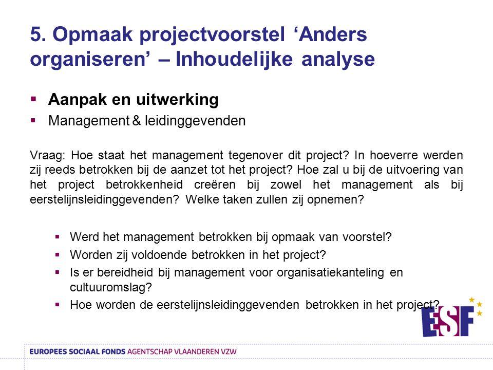 5. Opmaak projectvoorstel 'Anders organiseren' – Inhoudelijke analyse  Aanpak en uitwerking  Management & leidinggevenden Vraag: Hoe staat het manag