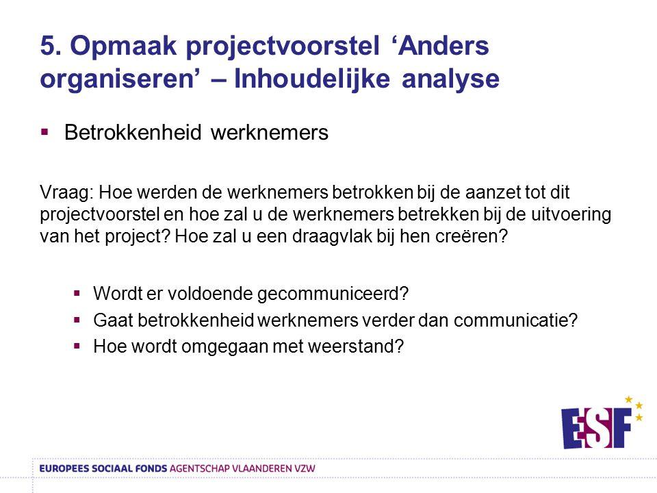 5. Opmaak projectvoorstel 'Anders organiseren' – Inhoudelijke analyse  Betrokkenheid werknemers Vraag: Hoe werden de werknemers betrokken bij de aanz