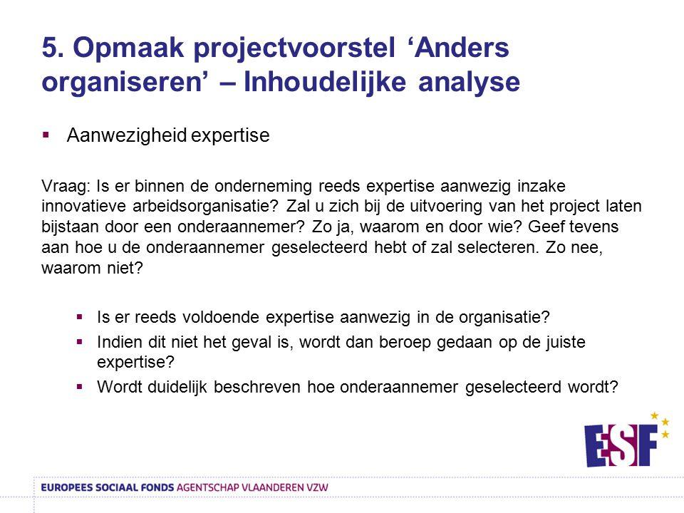 5. Opmaak projectvoorstel 'Anders organiseren' – Inhoudelijke analyse  Aanwezigheid expertise Vraag: Is er binnen de onderneming reeds expertise aanw