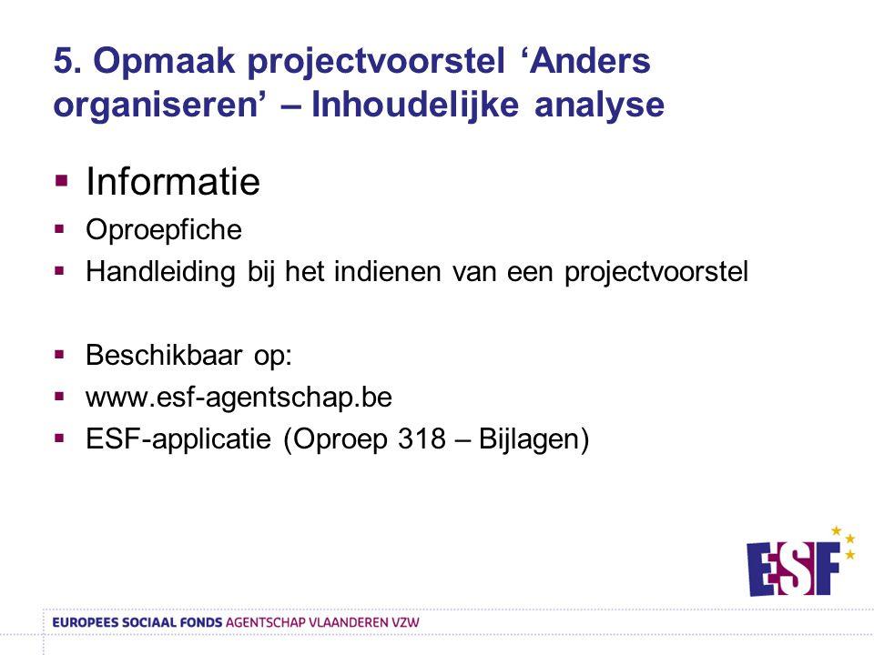 5. Opmaak projectvoorstel 'Anders organiseren' – Inhoudelijke analyse  Informatie  Oproepfiche  Handleiding bij het indienen van een projectvoorste