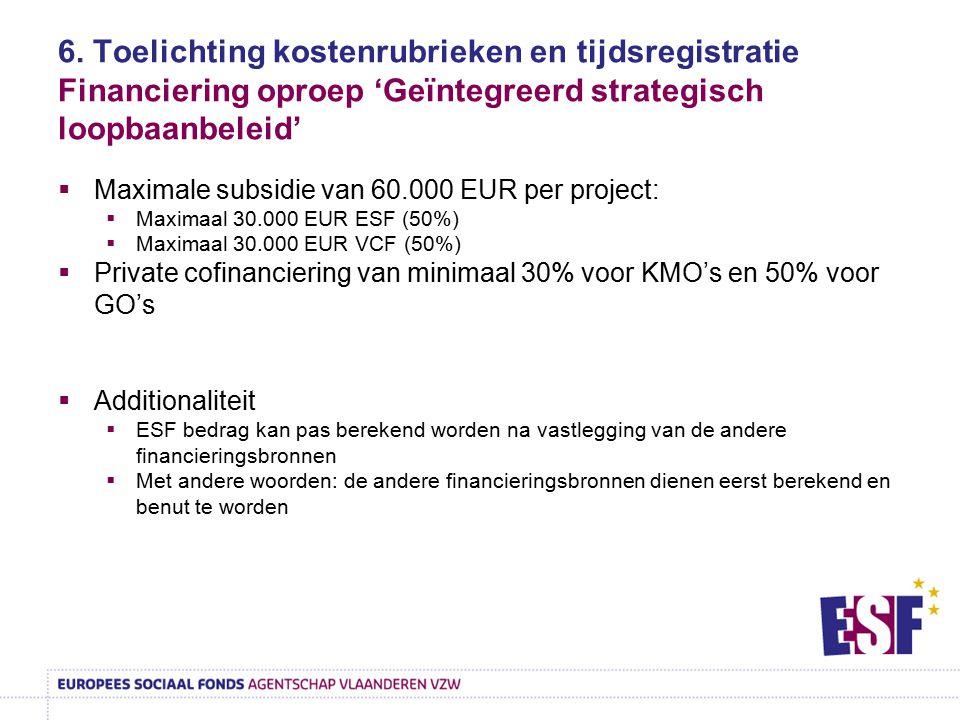 6. Toelichting kostenrubrieken en tijdsregistratie Financiering oproep 'Geïntegreerd strategisch loopbaanbeleid'  Maximale subsidie van 60.000 EUR pe