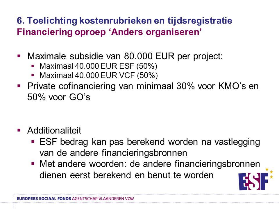6. Toelichting kostenrubrieken en tijdsregistratie Financiering oproep 'Anders organiseren'  Maximale subsidie van 80.000 EUR per project:  Maximaal