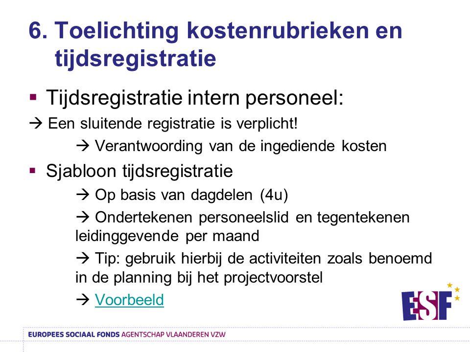 6. Toelichting kostenrubrieken en tijdsregistratie  Tijdsregistratie intern personeel:  Een sluitende registratie is verplicht!  Verantwoording van