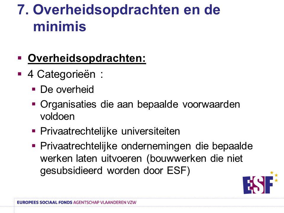7. Overheidsopdrachten en de minimis  Overheidsopdrachten:  4 Categorieën :  De overheid  Organisaties die aan bepaalde voorwaarden voldoen  Priv