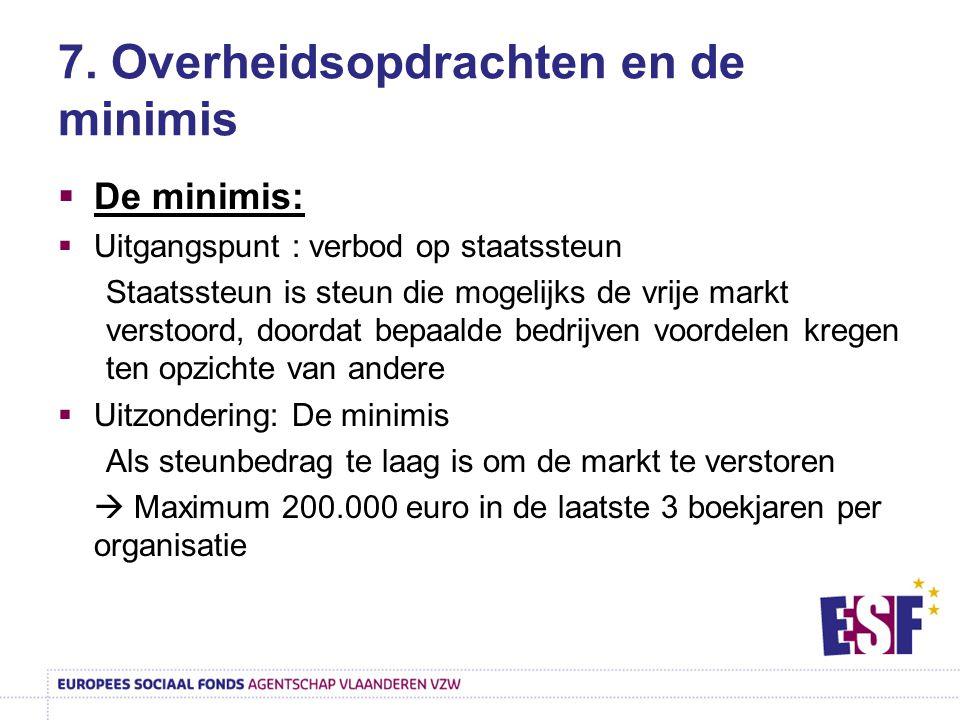 7. Overheidsopdrachten en de minimis  De minimis:  Uitgangspunt : verbod op staatssteun Staatssteun is steun die mogelijks de vrije markt verstoord,