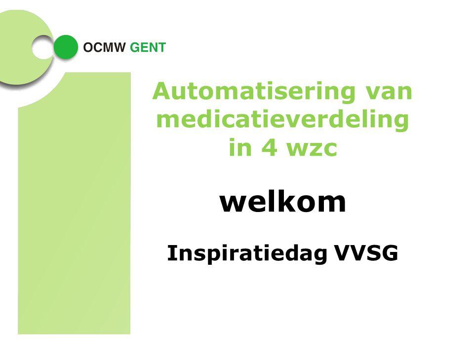 Automatisering van medicatieverdeling in 4 wzc welkom Inspiratiedag VVSG