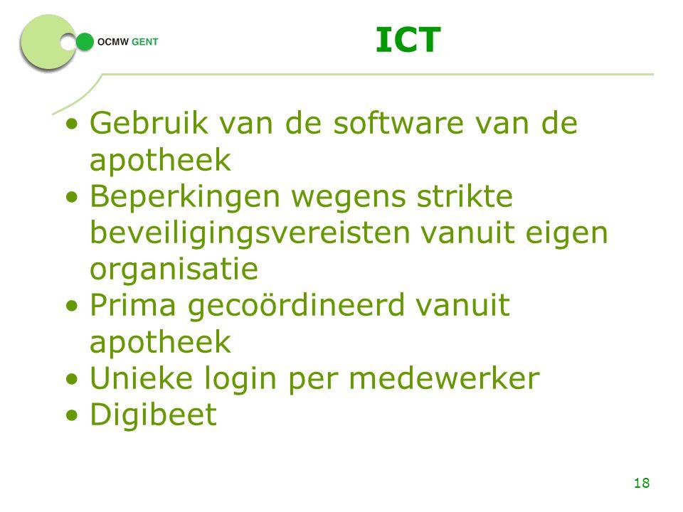 ICT Gebruik van de software van de apotheek Beperkingen wegens strikte beveiligingsvereisten vanuit eigen organisatie Prima gecoördineerd vanuit apoth