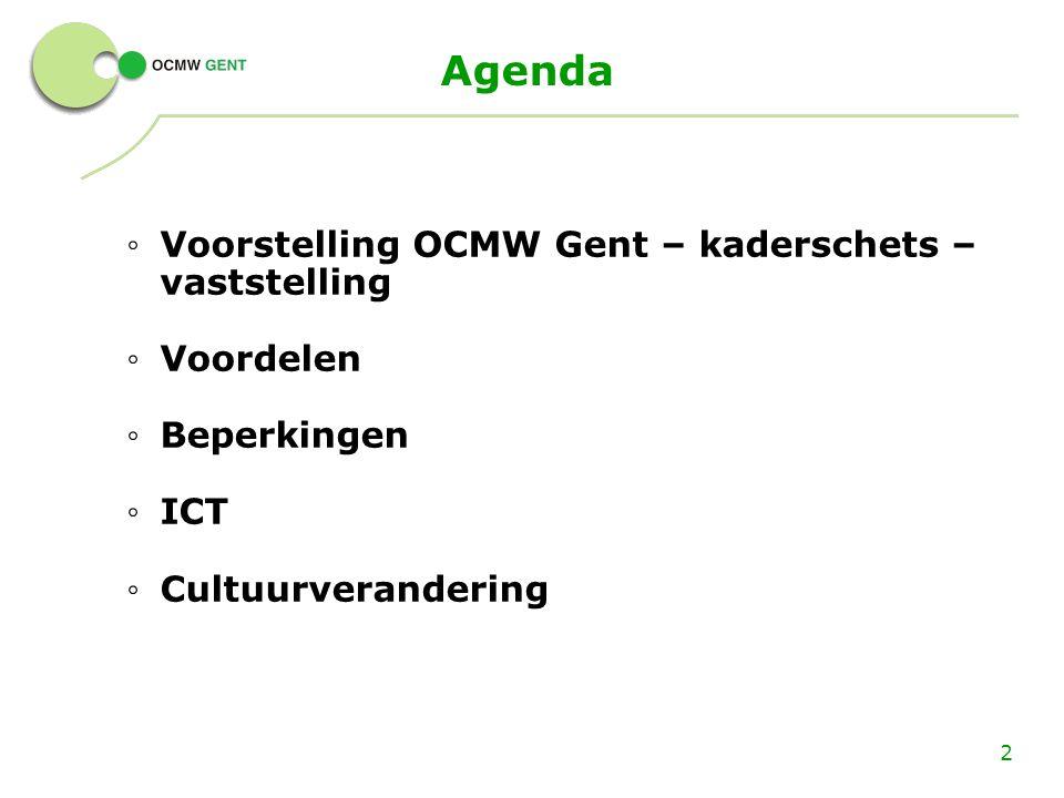 Agenda ◦ Voorstelling OCMW Gent – kaderschets – vaststelling ◦ Voordelen ◦ Beperkingen ◦ ICT ◦ Cultuurverandering 2