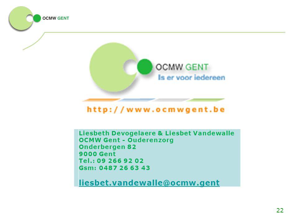 Liesbeth Devogelaere & Liesbet Vandewalle OCMW Gent - Ouderenzorg Onderbergen 82 9000 Gent Tel.: 09 266 92 02 Gsm: 0487 26 63 43 liesbet.vandewalle@oc
