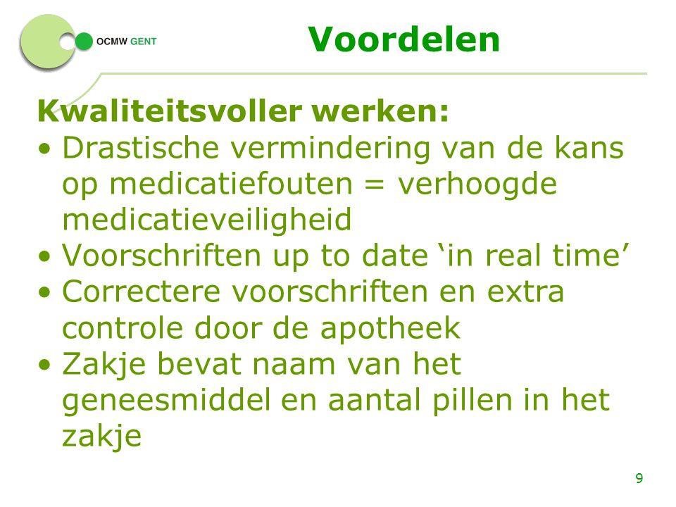 Voordelen Kwaliteitsvoller werken: Drastische vermindering van de kans op medicatiefouten = verhoogde medicatieveiligheid Voorschriften up to date 'in