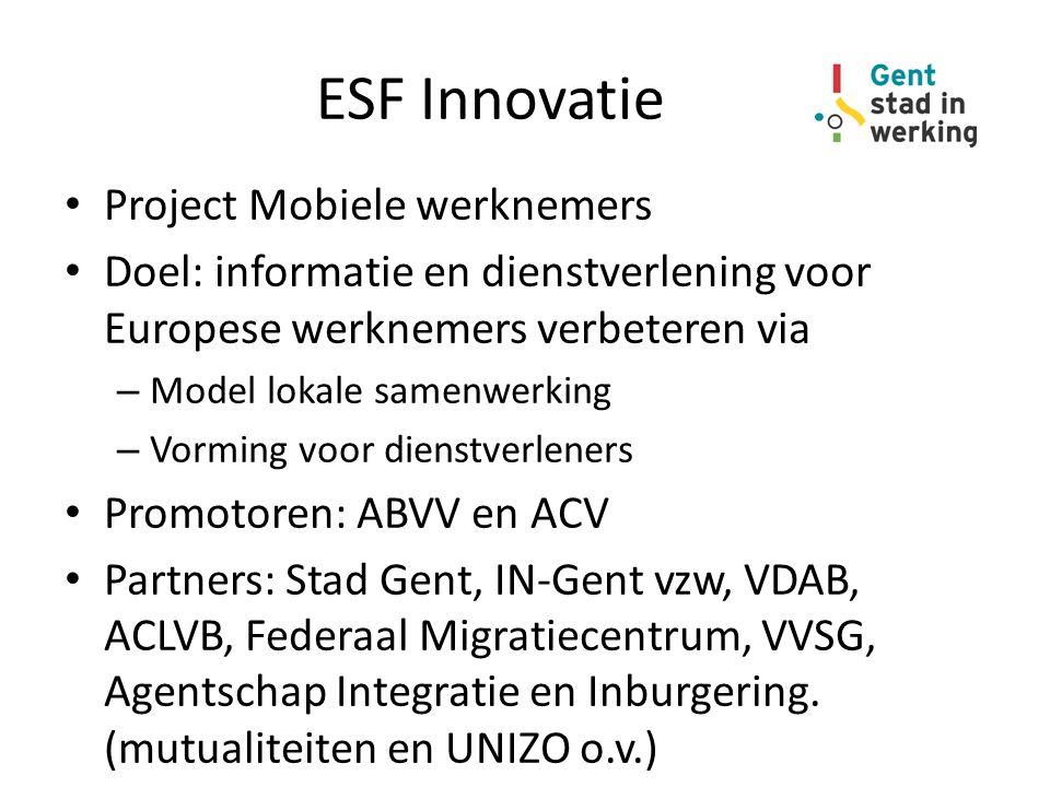 ESF Innovatie Project Mobiele werknemers Doel: informatie en dienstverlening voor Europese werknemers verbeteren via – Model lokale samenwerking – Vor