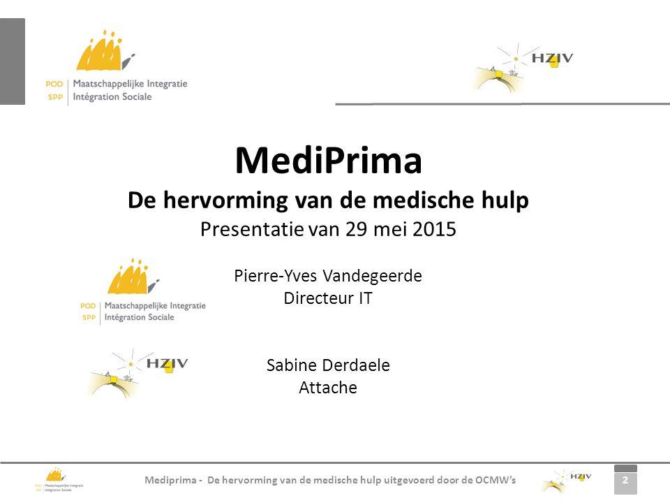 2 Mediprima - De hervorming van de medische hulp uitgevoerd door de OCMW's MediPrima De hervorming van de medische hulp Presentatie van 29 mei 2015 Pi