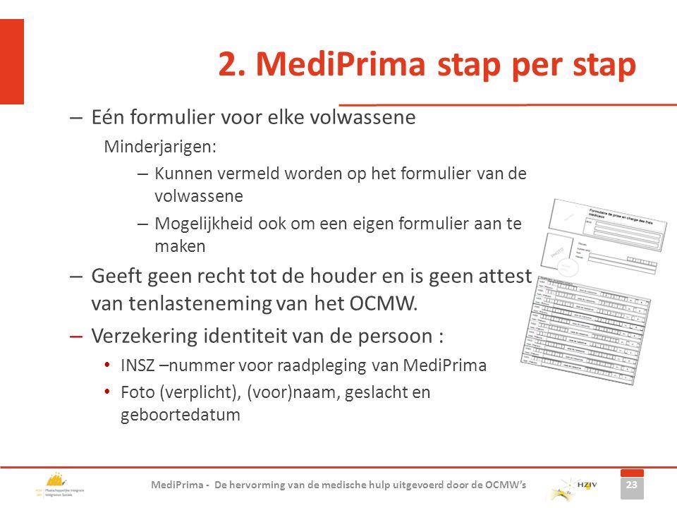 2. MediPrima stap per stap – Eén formulier voor elke volwassene Minderjarigen: – Kunnen vermeld worden op het formulier van de volwassene – Mogelijkhe