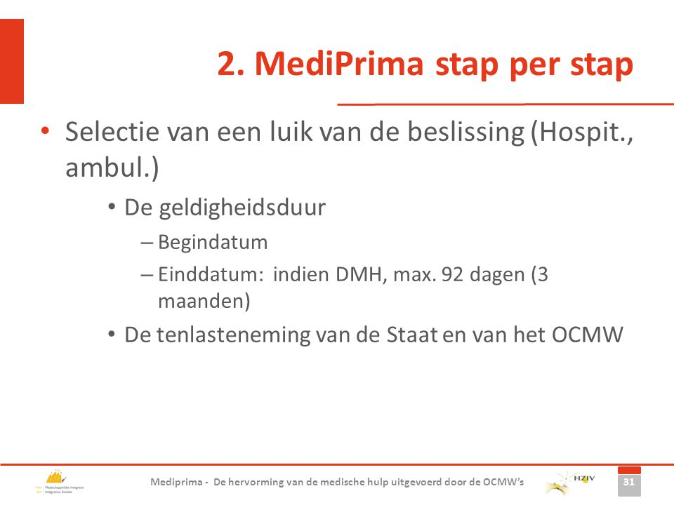 2. MediPrima stap per stap Selectie van een luik van de beslissing (Hospit., ambul.) De geldigheidsduur – Begindatum – Einddatum: indien DMH, max. 92