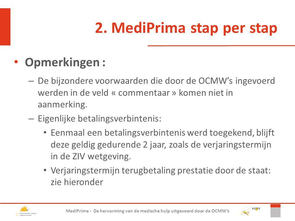 2. MediPrima stap per stap Opmerkingen : – De bijzondere voorwaarden die door de OCMW's ingevoerd werden in de veld « commentaar » komen niet in aanme