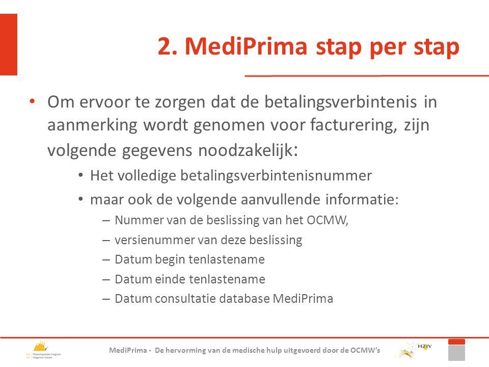 2. MediPrima stap per stap Om ervoor te zorgen dat de betalingsverbintenis in aanmerking wordt genomen voor facturering, zijn volgende gegevens noodza