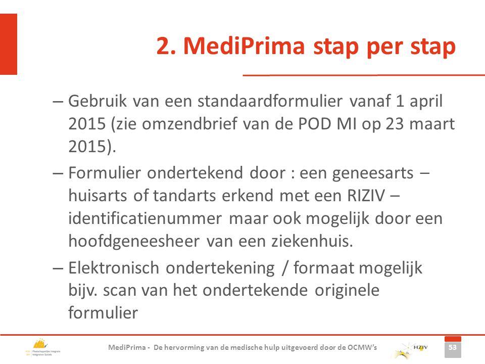 2. MediPrima stap per stap – Gebruik van een standaardformulier vanaf 1 april 2015 (zie omzendbrief van de POD MI op 23 maart 2015). – Formulier onder