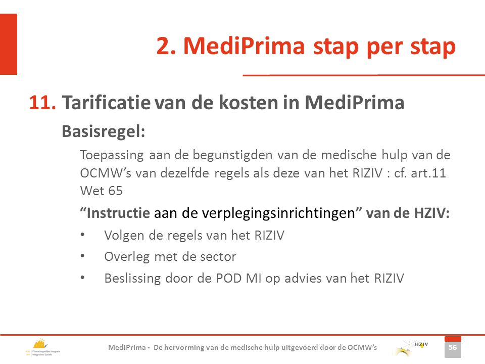 2. MediPrima stap per stap 11.Tarificatie van de kosten in MediPrima Basisregel: Toepassing aan de begunstigden van de medische hulp van de OCMW's van