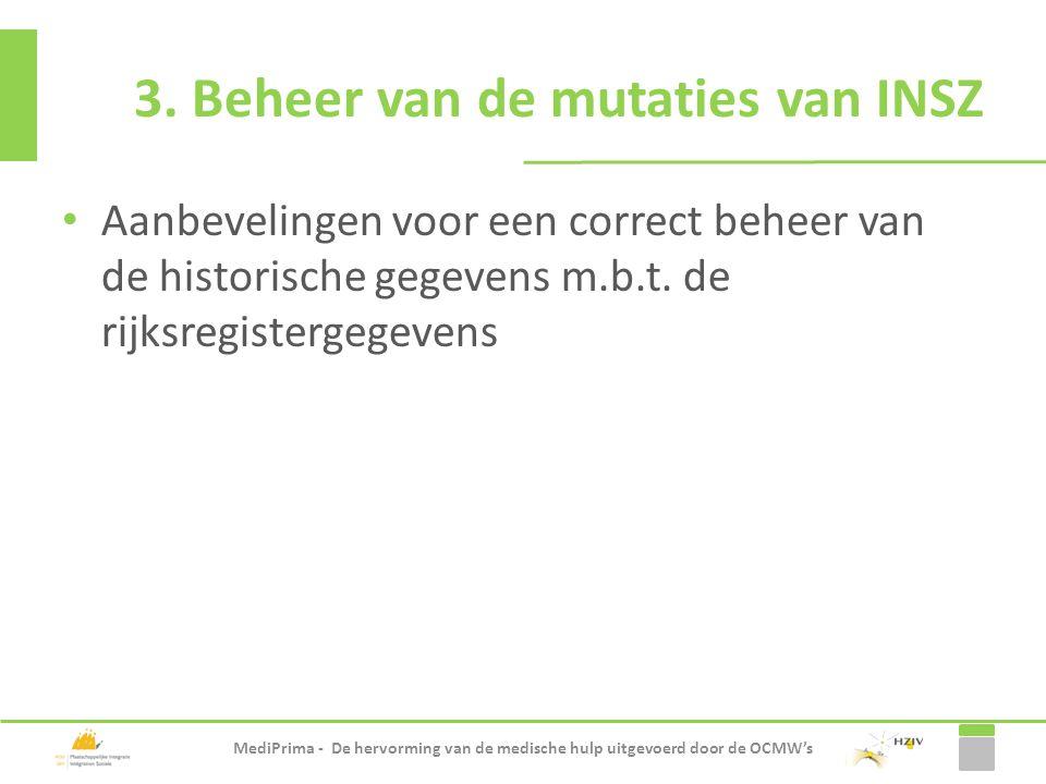 Aanbevelingen voor een correct beheer van de historische gegevens m.b.t. de rijksregistergegevens 3. Beheer van de mutaties van INSZ MediPrima - De he