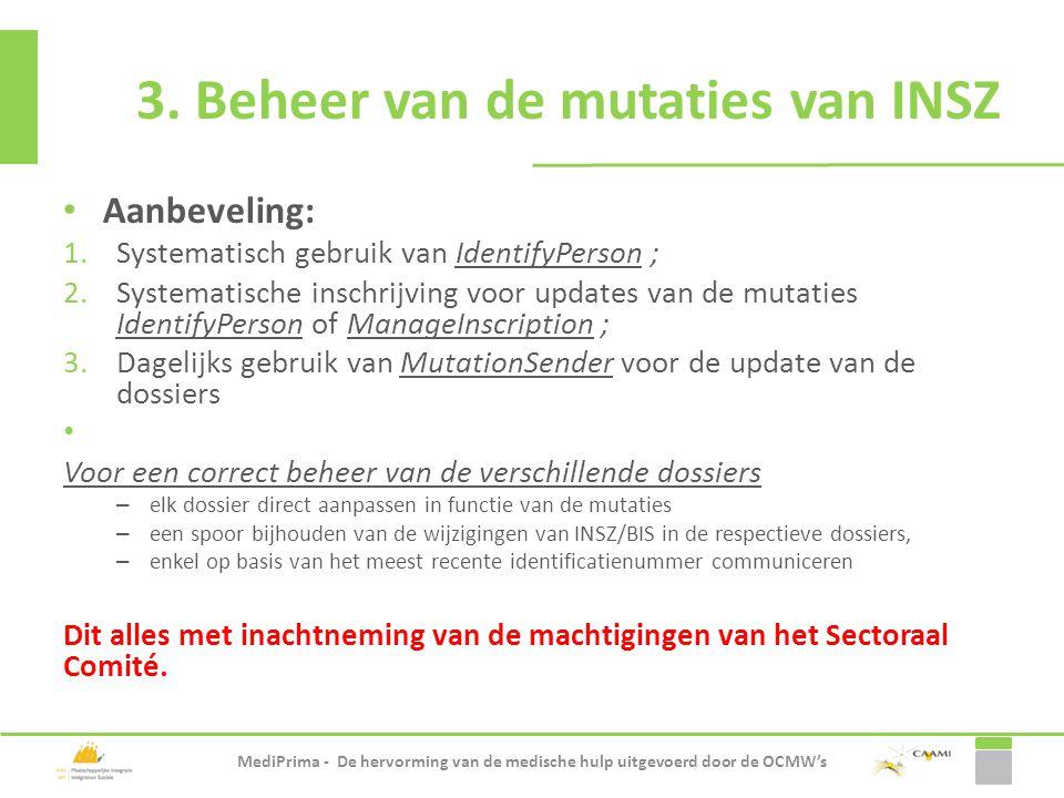 Aanbeveling: 1.Systematisch gebruik van IdentifyPerson ; 2.Systematische inschrijving voor updates van de mutaties IdentifyPerson of ManageInscription